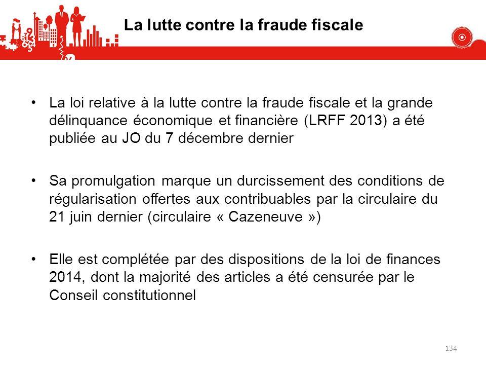 La lutte contre la fraude fiscale La loi relative à la lutte contre la fraude fiscale et la grande délinquance économique et financière (LRFF 2013) a