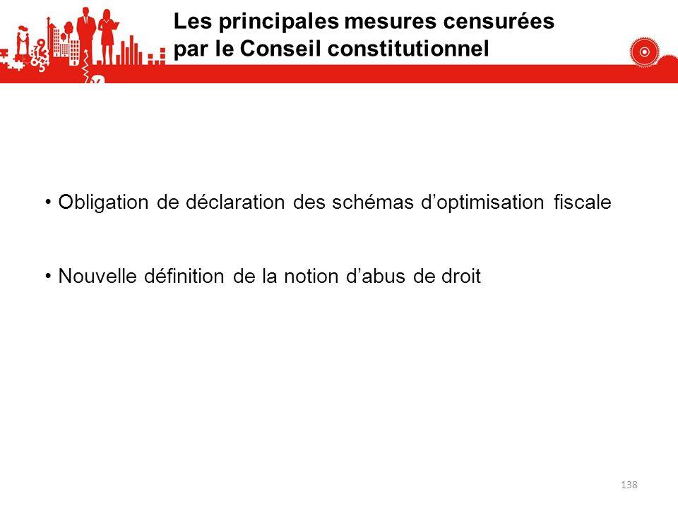 Les principales mesures censurées par le Conseil constitutionnel Obligation de déclaration des schémas doptimisation fiscale Nouvelle définition de la notion dabus de droit 138