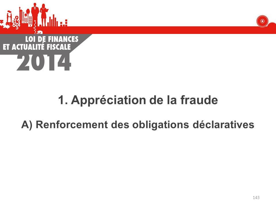A) Renforcement des obligations déclaratives 1. Appréciation de la fraude 143