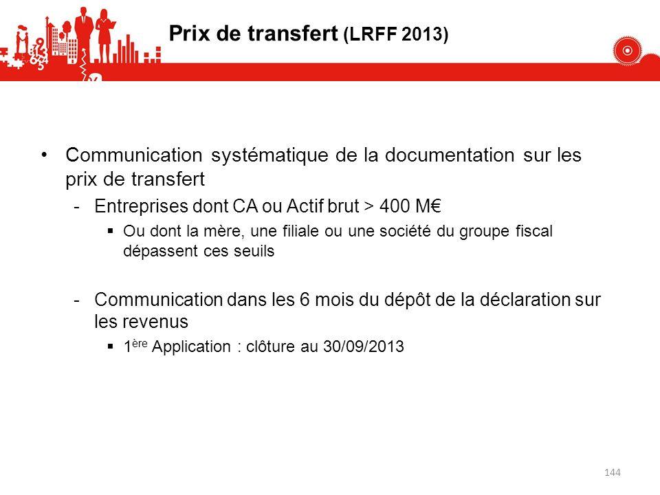 Prix de transfert (LRFF 2013) Communication systématique de la documentation sur les prix de transfert -Entreprises dont CA ou Actif brut > 400 M Ou d