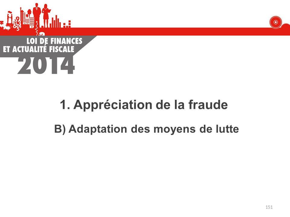 B) Adaptation des moyens de lutte 1. Appréciation de la fraude 151