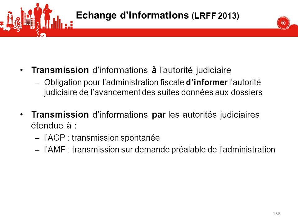 Echange dinformations (LRFF 2013) Transmission dinformations à lautorité judiciaire –Obligation pour ladministration fiscale dinformer lautorité judic