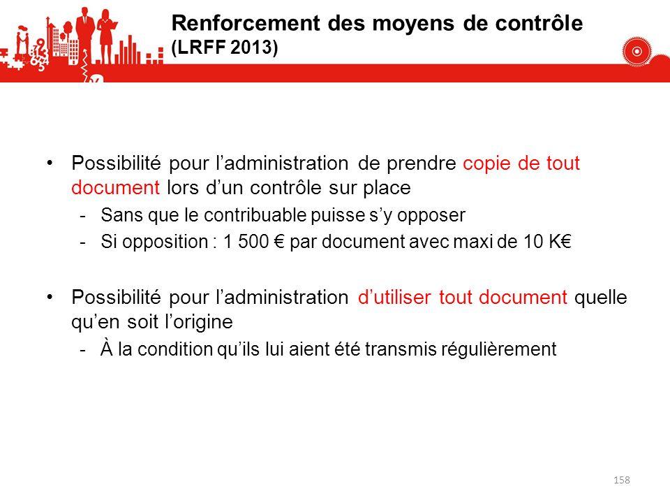 Renforcement des moyens de contrôle (LRFF 2013) Possibilité pour ladministration de prendre copie de tout document lors dun contrôle sur place -Sans q