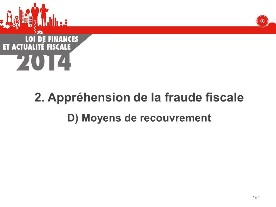 D) Moyens de recouvrement 2. Appréhension de la fraude fiscale 164