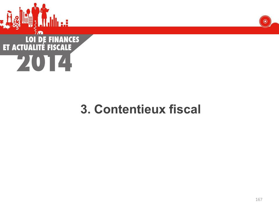 3. Contentieux fiscal 167