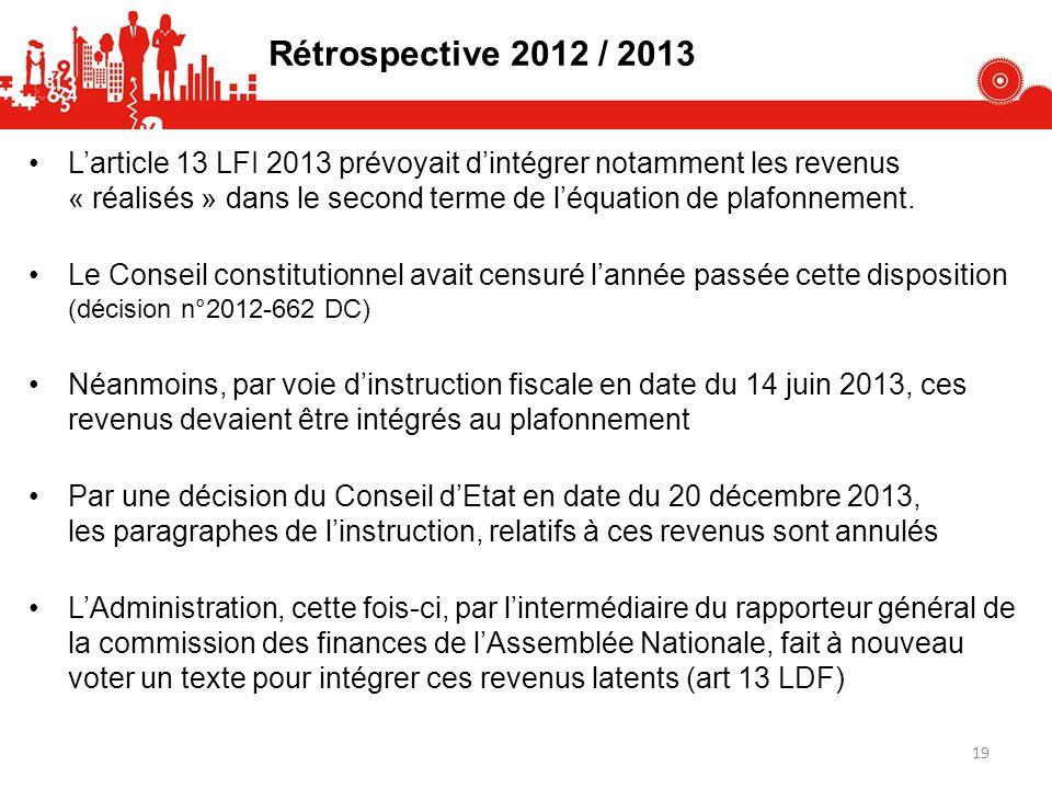 Rétrospective 2012 / 2013 Larticle 13 LFI 2013 prévoyait dintégrer notamment les revenus « réalisés » dans le second terme de léquation de plafonnement.
