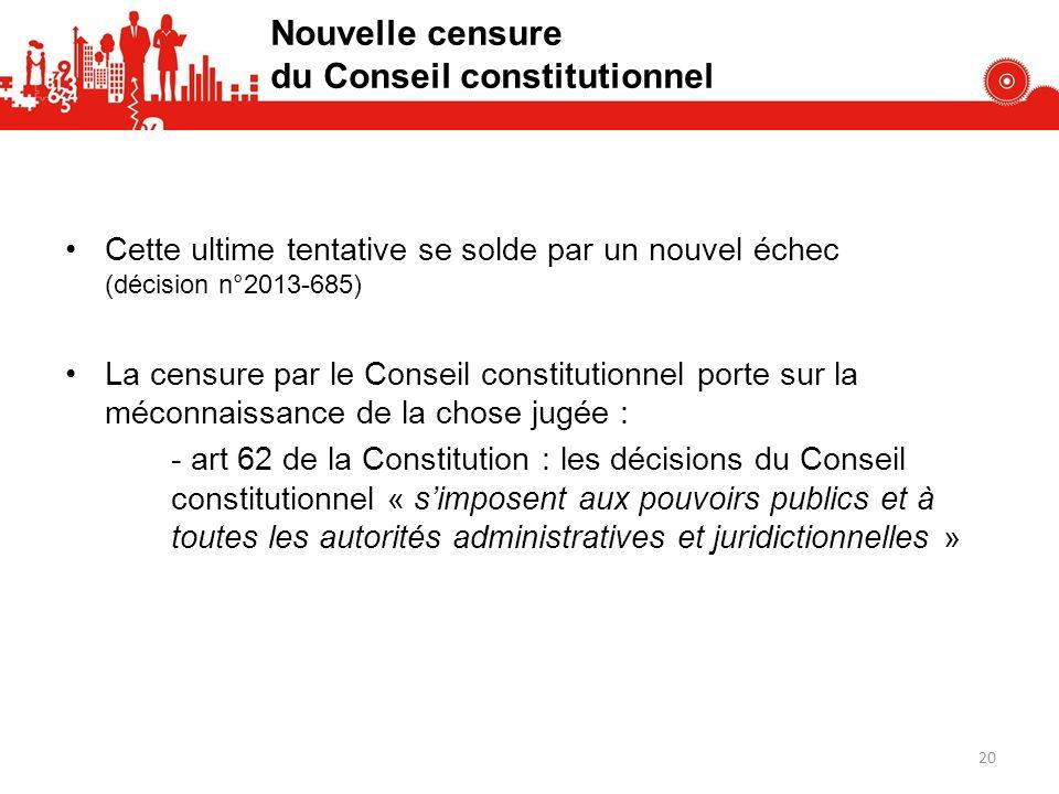 Nouvelle censure du Conseil constitutionnel Cette ultime tentative se solde par un nouvel échec (décision n°2013-685) La censure par le Conseil consti