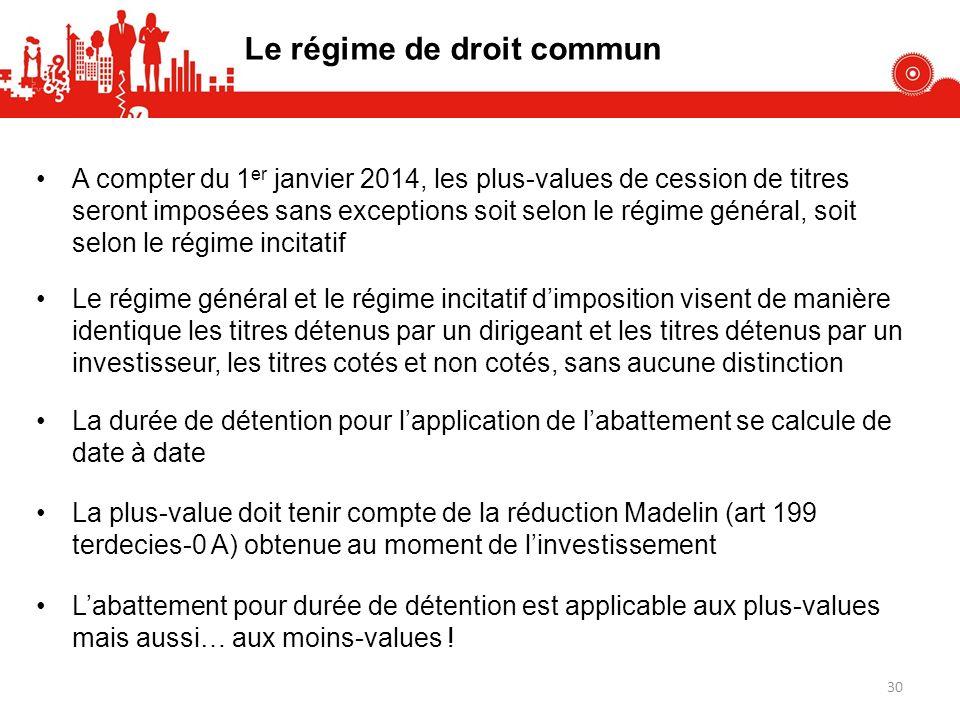 Le régime de droit commun A compter du 1 er janvier 2014, les plus-values de cession de titres seront imposées sans exceptions soit selon le régime gé