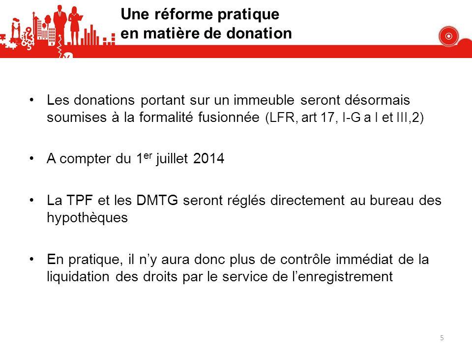 Les donations portant sur un immeuble seront désormais soumises à la formalité fusionnée (LFR, art 17, I-G a I et III,2) A compter du 1 er juillet 201