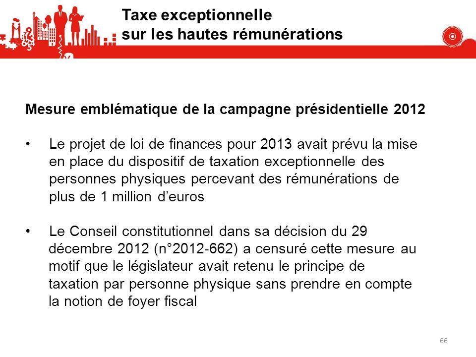 Taxe exceptionnelle sur les hautes rémunérations Mesure emblématique de la campagne présidentielle 2012 Le projet de loi de finances pour 2013 avait p