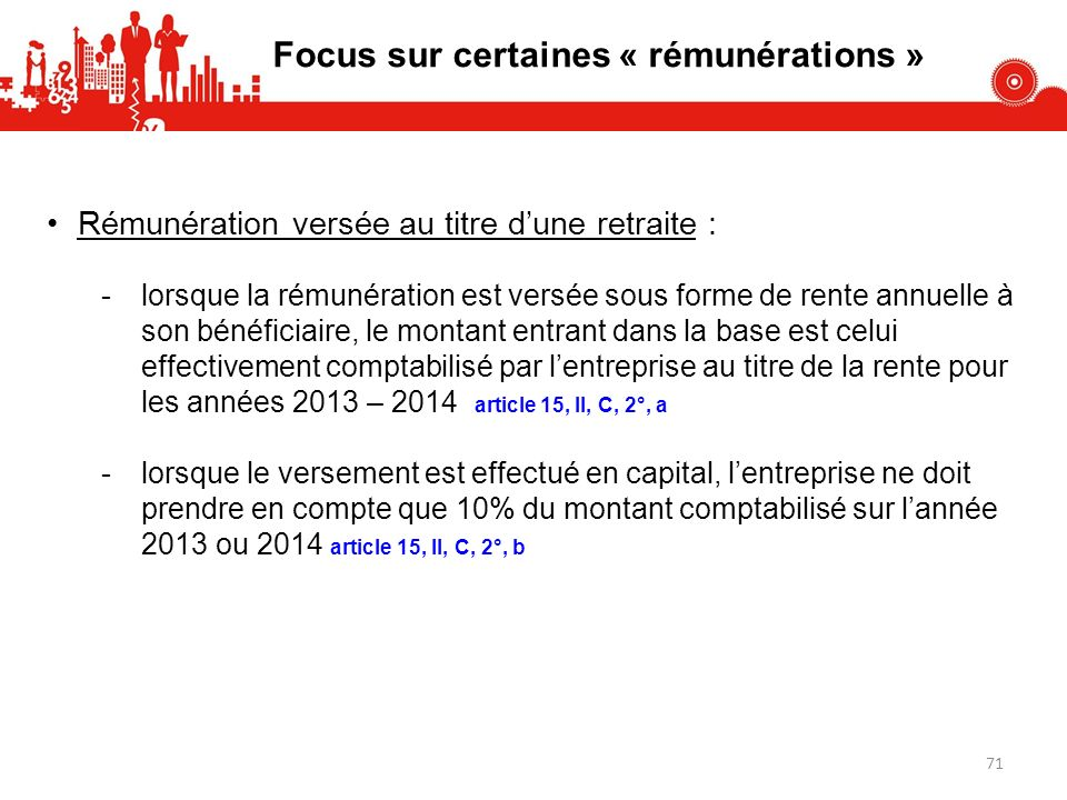 Focus sur certaines « rémunérations » Rémunération versée au titre dune retraite : -lorsque la rémunération est versée sous forme de rente annuelle à