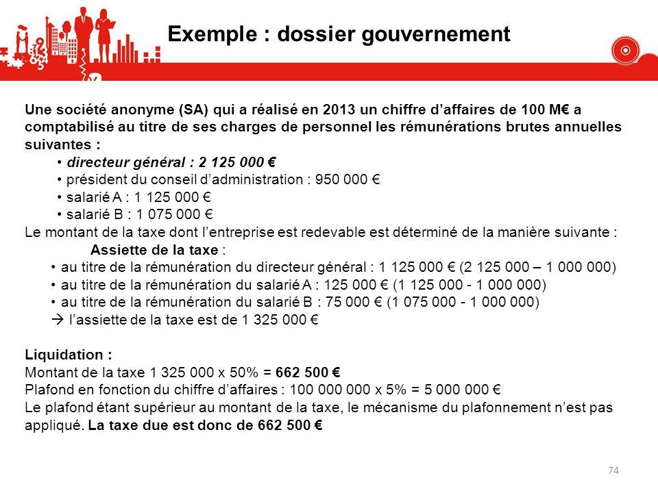 Exemple : dossier gouvernement Une société anonyme (SA) qui a réalisé en 2013 un chiffre daffaires de 100 M a comptabilisé au titre de ses charges de