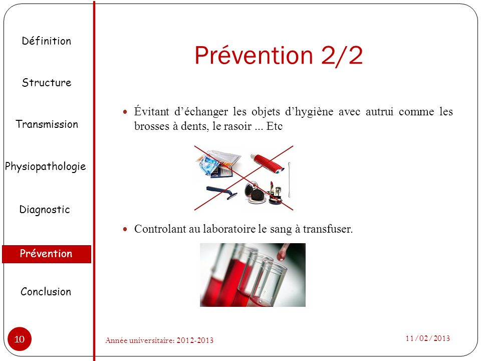 Prévention 2/2 Évitant déchanger les objets dhygiène avec autrui comme les brosses à dents, le rasoir... Etc Controlant au laboratoire le sang à trans