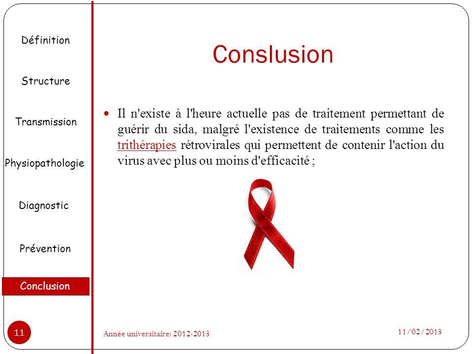 Conslusion Il n'existe à l'heure actuelle pas de traitement permettant de guérir du sida, malgré l'existence de traitements comme les trithérapies rét