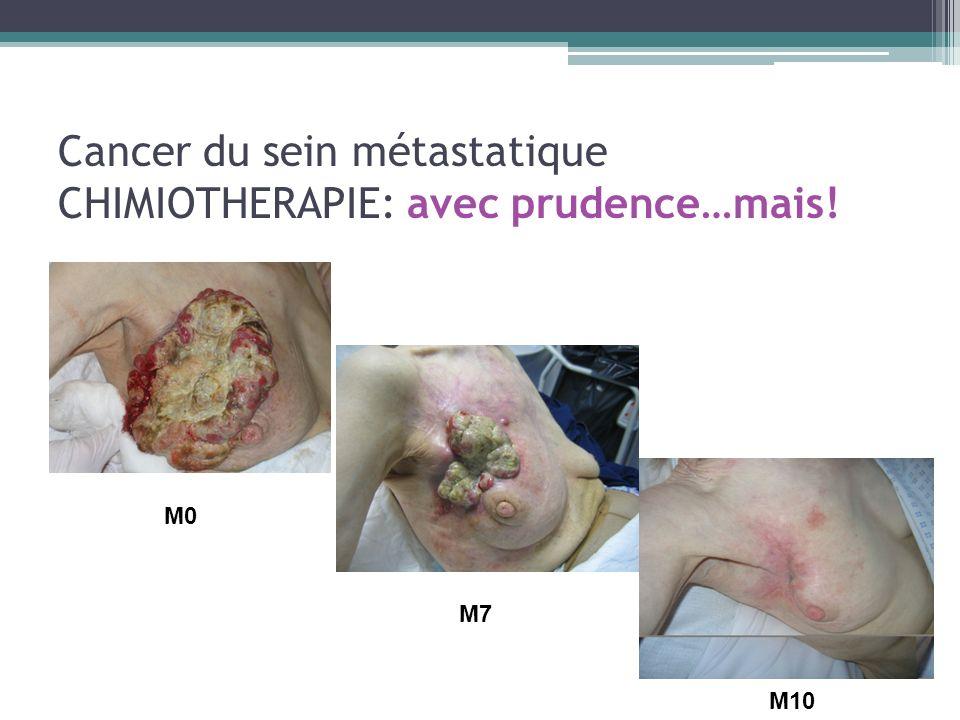 Cancer du sein métastatique CHIMIOTHERAPIE: avec prudence…mais! M0 M7 M10