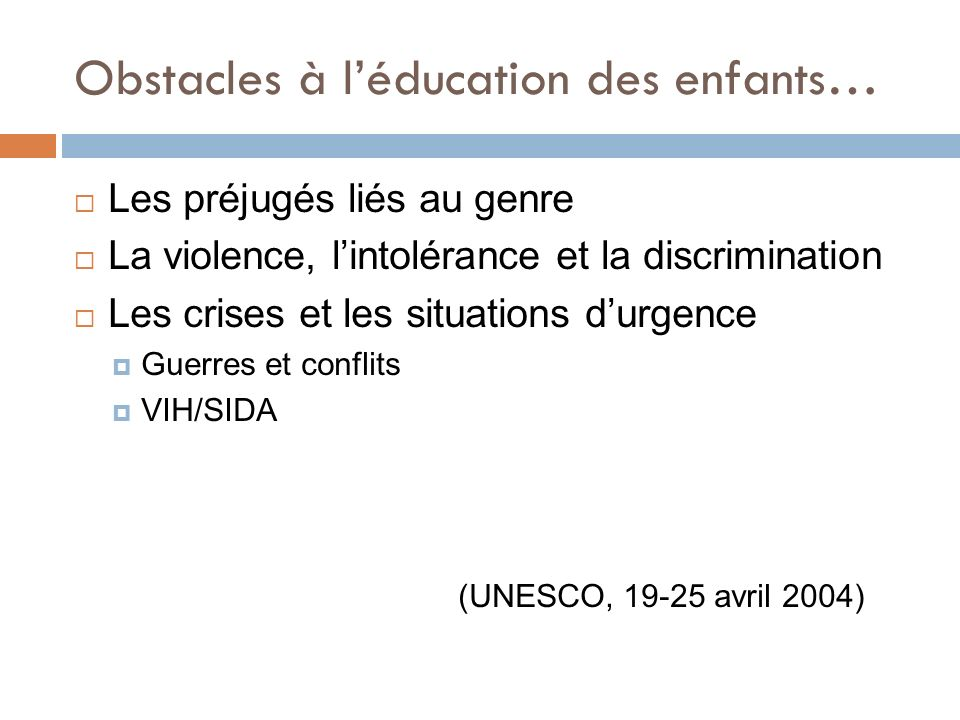 Obstacles à léducation des enfants… Les préjugés liés au genre La violence, lintolérance et la discrimination Les crises et les situations durgence Gu