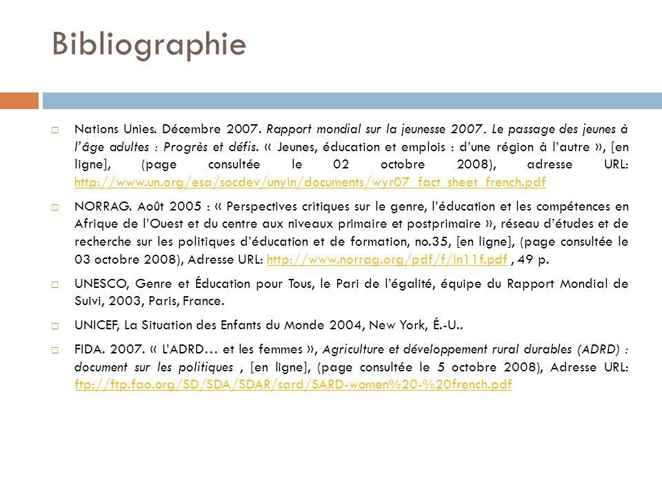 Bibliographie Nations Unies. Décembre 2007. Rapport mondial sur la jeunesse 2007. Le passage des jeunes à lâge adultes : Progrès et défis. « Jeunes, é