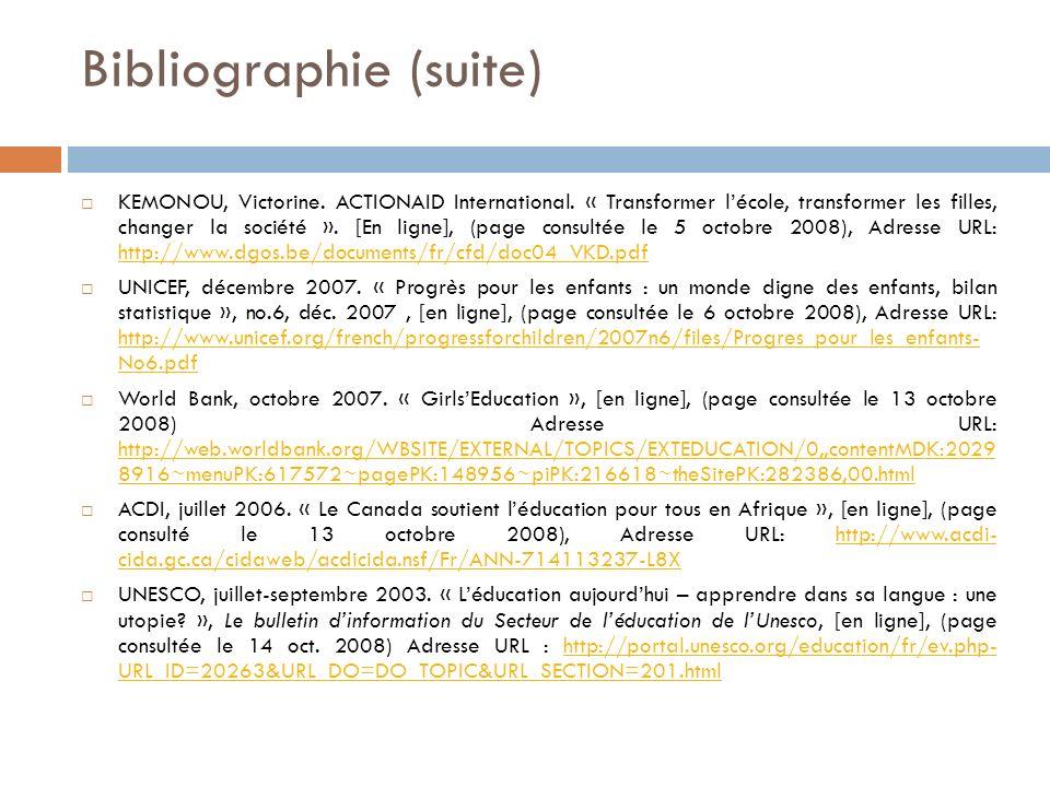 Bibliographie (suite) KEMONOU, Victorine. ACTIONAID International. « Transformer lécole, transformer les filles, changer la société ». [En ligne], (pa