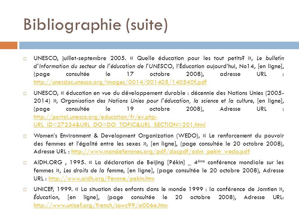 Bibliographie (suite) UNESCO, juillet-septembre 2005. « Quelle éducation pour les tout petits? », Le bulletin dInformation du secteur de léducation de