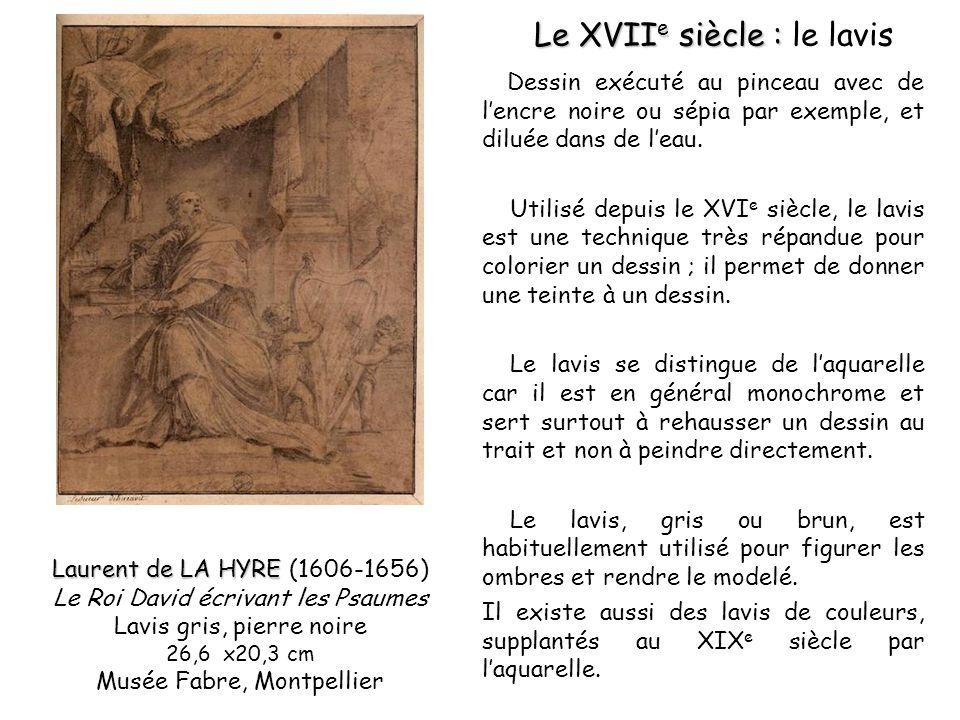 Dessin exécuté au pinceau avec de lencre noire ou sépia par exemple, et diluée dans de leau. Utilisé depuis le XVI e siècle, le lavis est une techniqu