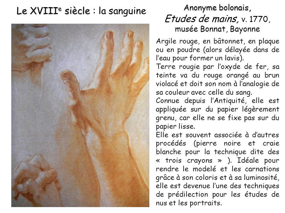 Anonyme bolonais Anonyme bolonais, Etudes de mains, v. 1770, musée Bonnat, Bayonne Argile rouge, en bâtonnet, en plaque ou en poudre (alors délayée da
