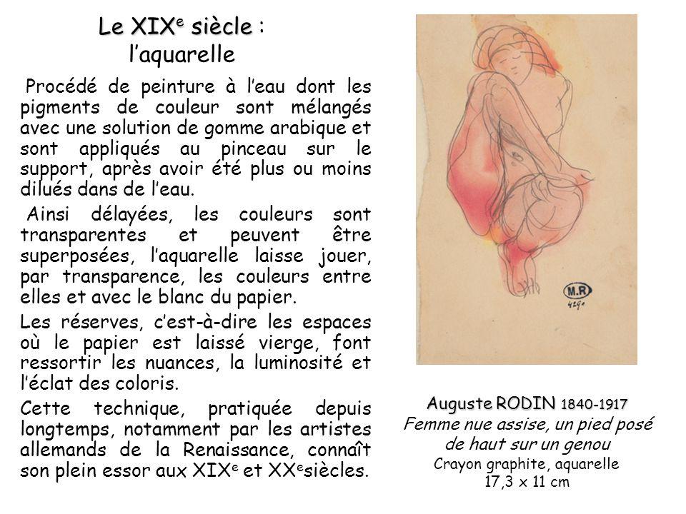Le XIX e siècle Le XIX e siècle : laquarelle Procédé de peinture à leau dont les pigments de couleur sont mélangés avec une solution de gomme arabique