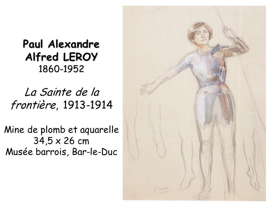 Paul Alexandre Alfred LEROY 1860-1952 La Sainte de la frontière, 1913-1914 Mine de plomb et aquarelle 34,5 x 26 cm Musée barrois, Bar-le-Duc