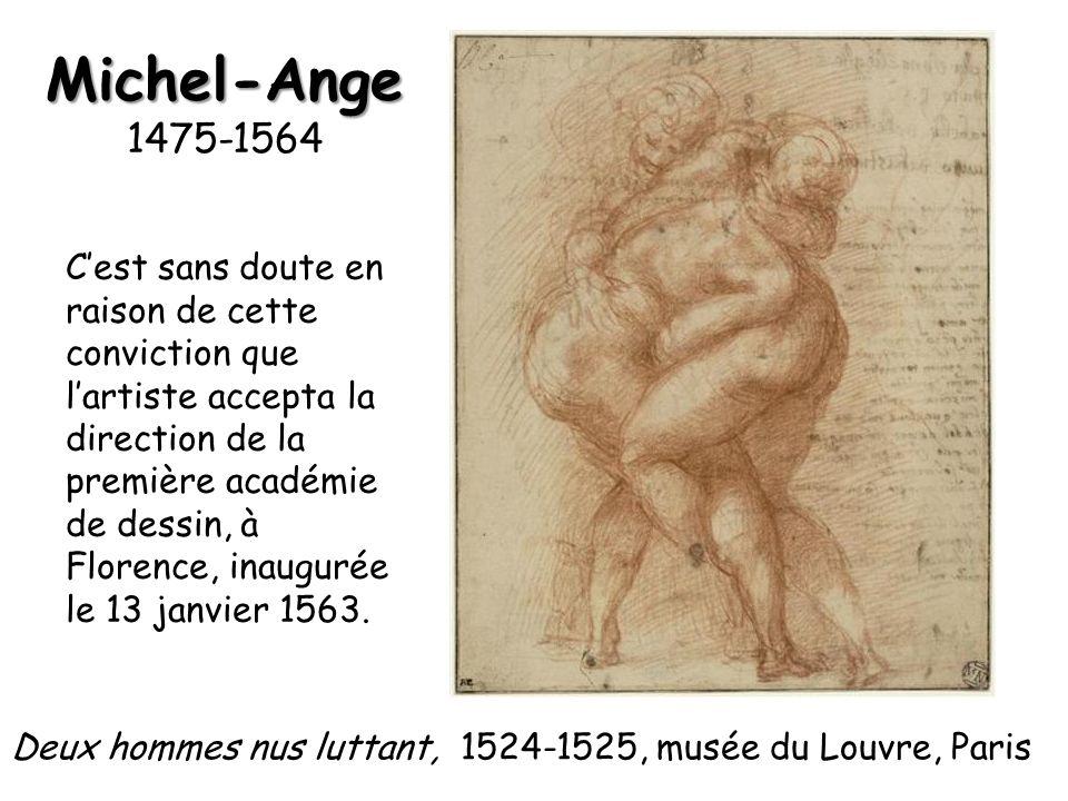 Michel-Ange Michel-Ange 1475-1564 Cest sans doute en raison de cette conviction que lartiste accepta la direction de la première académie de dessin, à Florence, inaugurée le 13 janvier 1563.