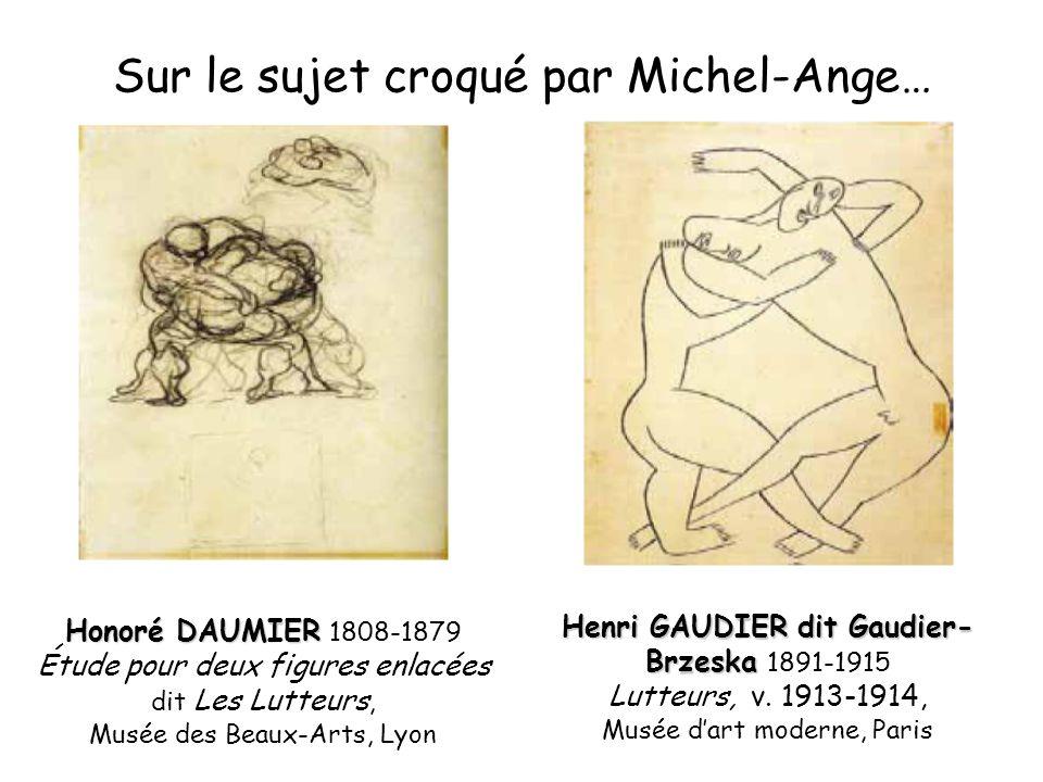 Sur le sujet croqué par Michel-Ange… Honoré DAUMIER Honoré DAUMIER 1808-1879 Étude pour deux figures enlacées dit Les Lutteurs, Musée des Beaux-Arts,