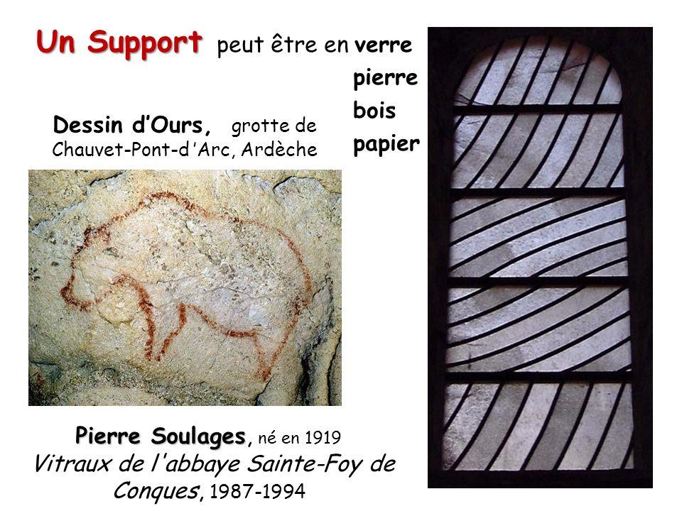 Un Support peut être en verre pierre bois papier Dessin dOurs, grotte de Chauvet-Pont-d Arc, Ardèche Pierre Soulages Pierre Soulages, né en 1919 Vitraux de l abbaye Sainte-Foy de Conques, 1987-1994