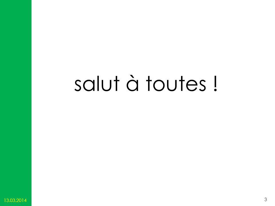 salut à toutes ! 13.03.2014 3