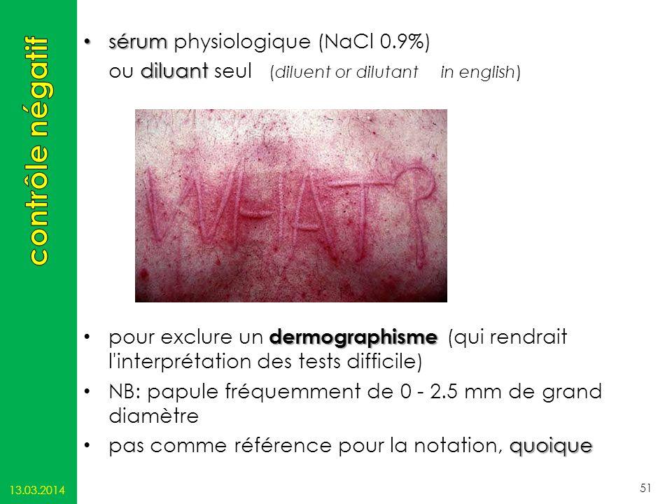 sérum sérum physiologique (NaCl 0.9%) diluant ou diluant seul (diluent or dilutant in english) dermographisme pour exclure un dermographisme (qui rend