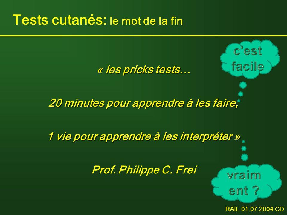 RAIL 01.07.2004 CD Tests cutanés: le mot de la fin « les pricks tests… 20 minutes pour apprendre à les faire, 1 vie pour apprendre à les interpréter »