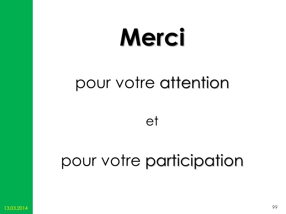 Merci attention pour votre attention et participation pour votre participation 13.03.2014 99