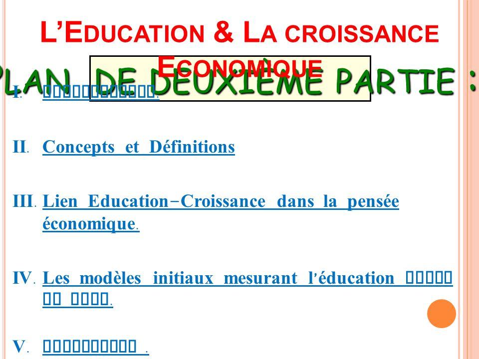 PLAN DE DEUXIÈME PARTIE : LE DUCATION & L A CROISSANCE E CONOMIQUE I. Introduction. II. Concepts et Définitions III. Lien Education - Croissance dans