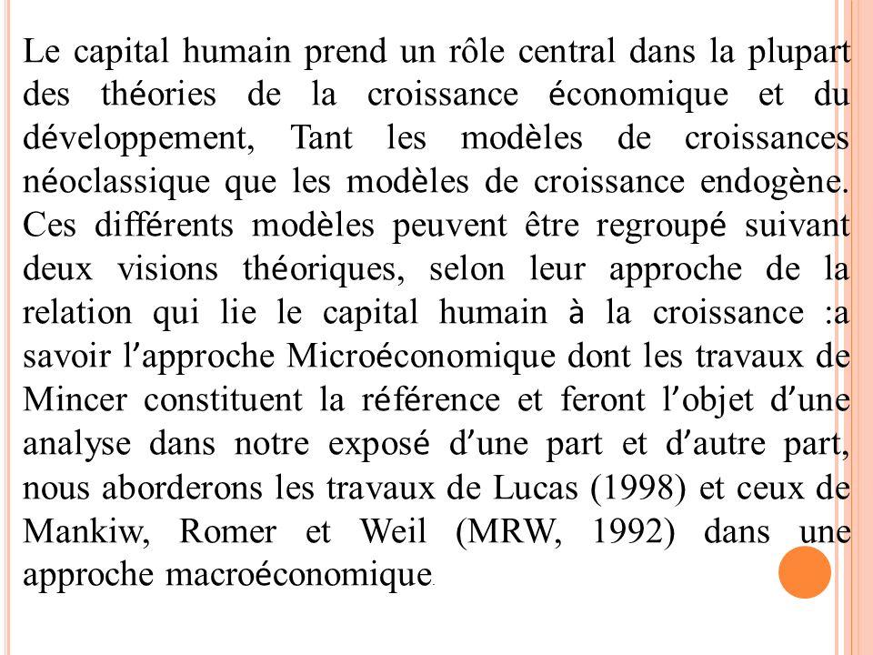 Le capital humain prend un rôle central dans la plupart des th é ories de la croissance é conomique et du d é veloppement, Tant les mod è les de crois