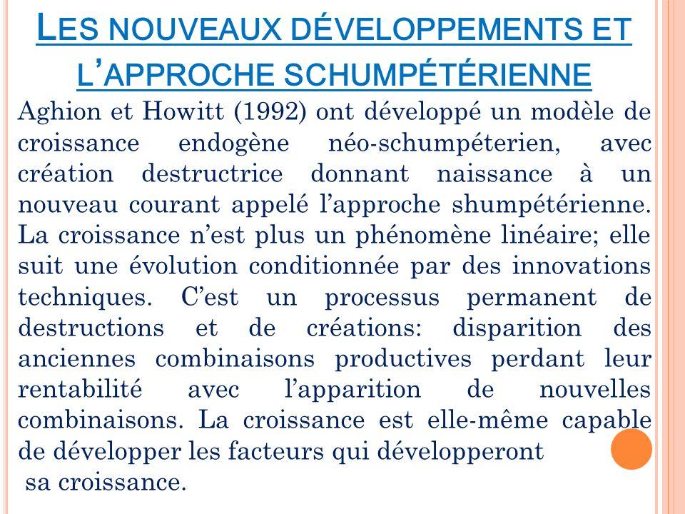 L ES NOUVEAUX DÉVELOPPEMENTS ET L APPROCHE SCHUMPÉTÉRIENNE Aghion et Howitt (1992) ont développé un modèle de croissance endogène néo-schumpéterien, a