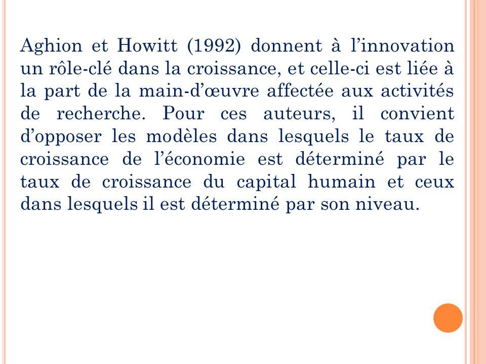 Aghion et Howitt (1992) donnent à linnovation un rôle-clé dans la croissance, et celle-ci est liée à la part de la main-dœuvre affectée aux activités