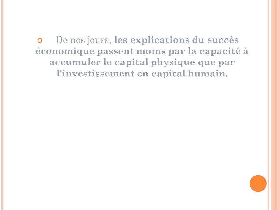 La pensée économique s est toujours intéressée à l étude du rôle et de l impact de l investissement en capital humain, notamment par les biais de l éducation et de la formation sur la croissance économique et le développement d une nation.