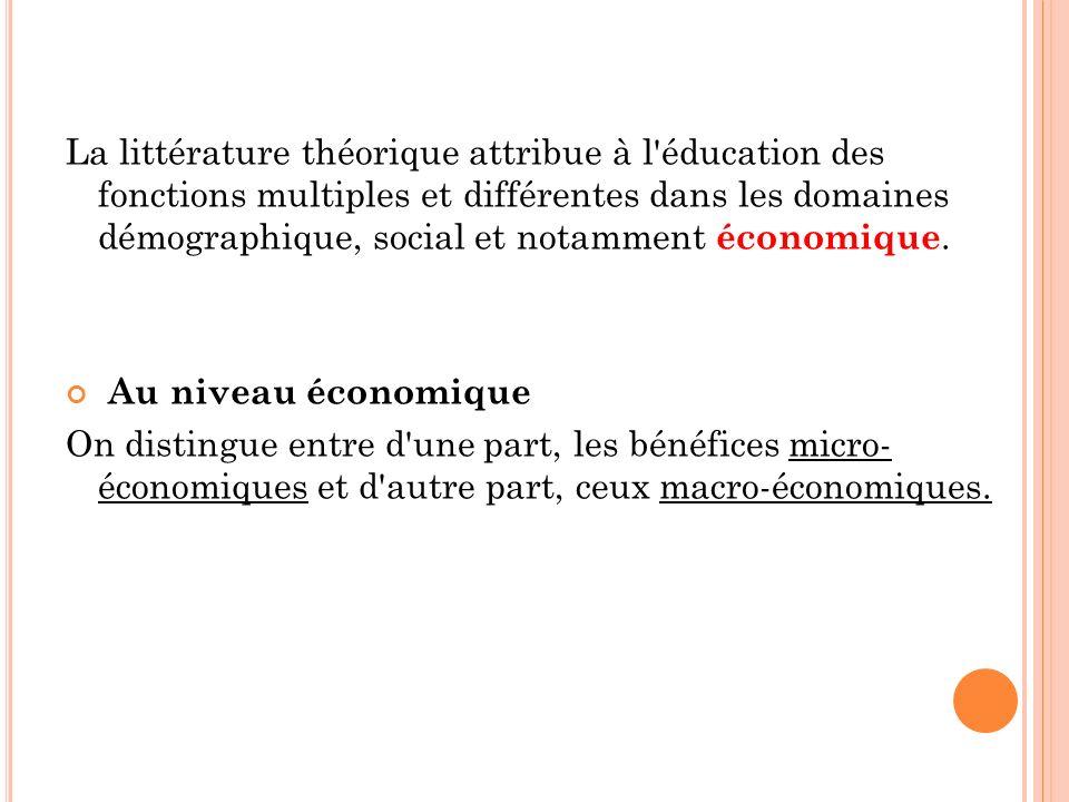 La littérature théorique attribue à l'éducation des fonctions multiples et différentes dans les domaines démographique, social et notamment économique