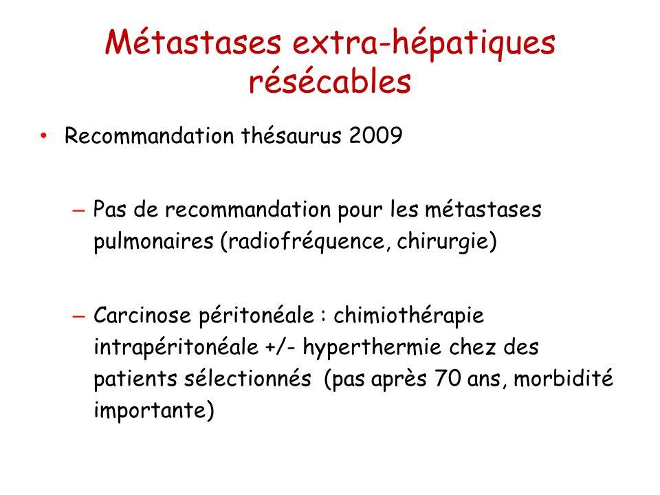 Métastases extra-hépatiques résécables Recommandation thésaurus 2009 – Pas de recommandation pour les métastases pulmonaires (radiofréquence, chirurgi
