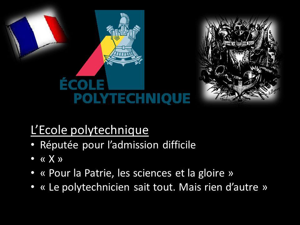 LEcole polytechnique Réputée pour ladmission difficile « X » « Pour la Patrie, les sciences et la gloire » « Le polytechnicien sait tout.