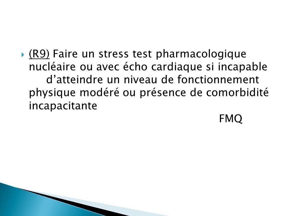 (R9) Faire un stress test pharmacologique nucléaire ou avec écho cardiaque si incapable datteindre un niveau de fonctionnement physique modéré ou présence de comorbidité incapacitante FMQ