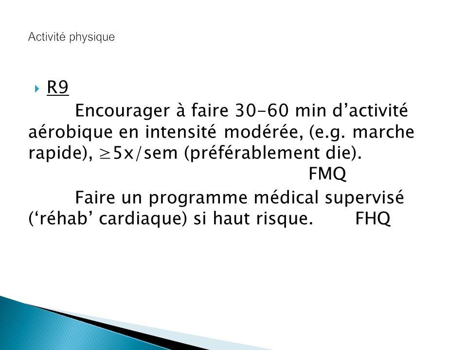 R9 Encourager à faire 30-60 min dactivité aérobique en intensité modérée, (e.g.