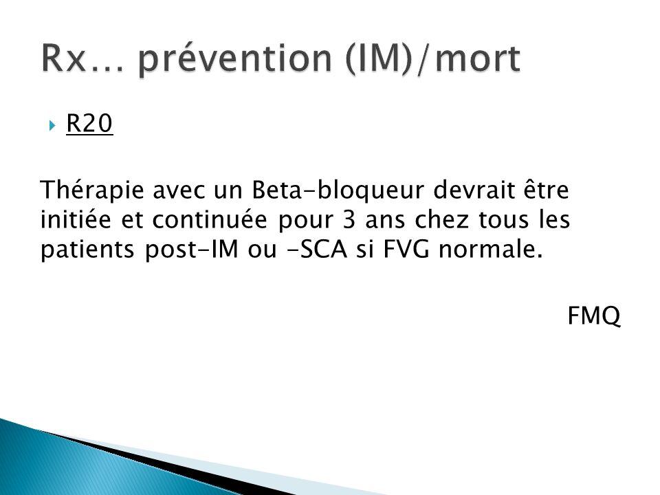 R20 Thérapie avec un Beta-bloqueur devrait être initiée et continuée pour 3 ans chez tous les patients post-IM ou -SCA si FVG normale.