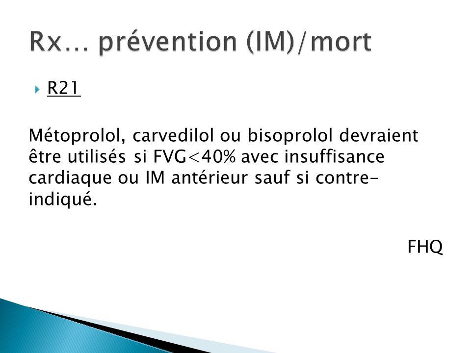 R21 Métoprolol, carvedilol ou bisoprolol devraient être utilisés si FVG<40% avec insuffisance cardiaque ou IM antérieur sauf si contre- indiqué.