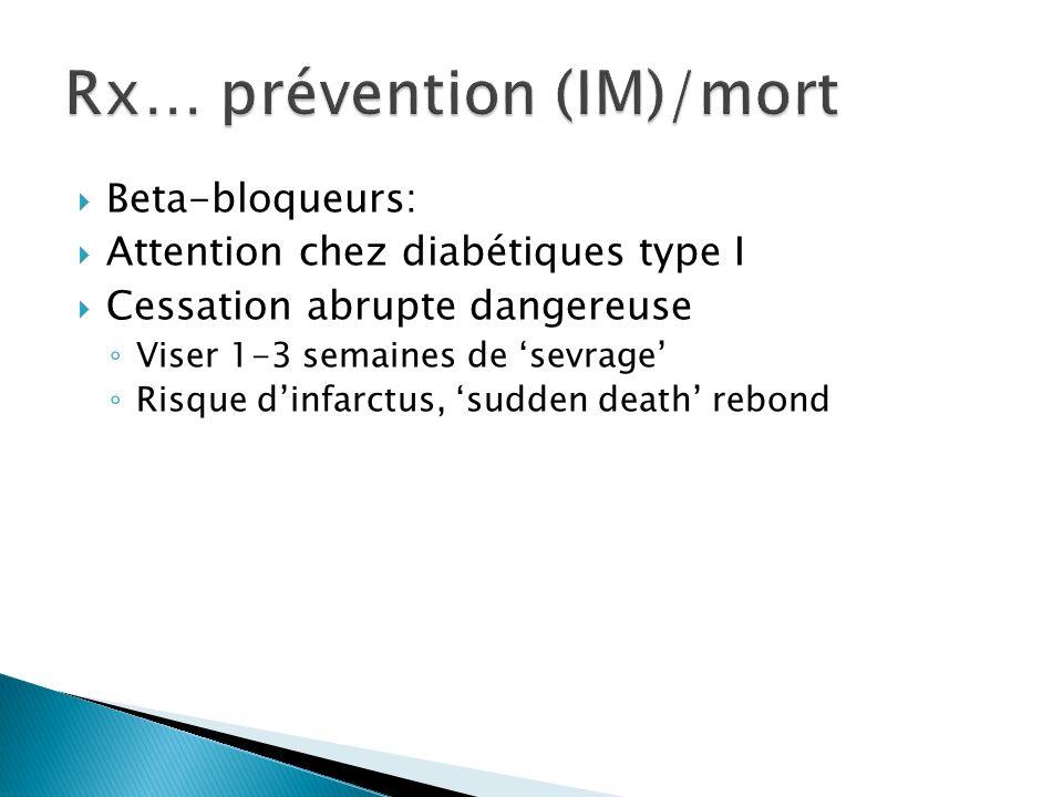 Beta-bloqueurs: Attention chez diabétiques type I Cessation abrupte dangereuse Viser 1-3 semaines de sevrage Risque dinfarctus, sudden death rebond