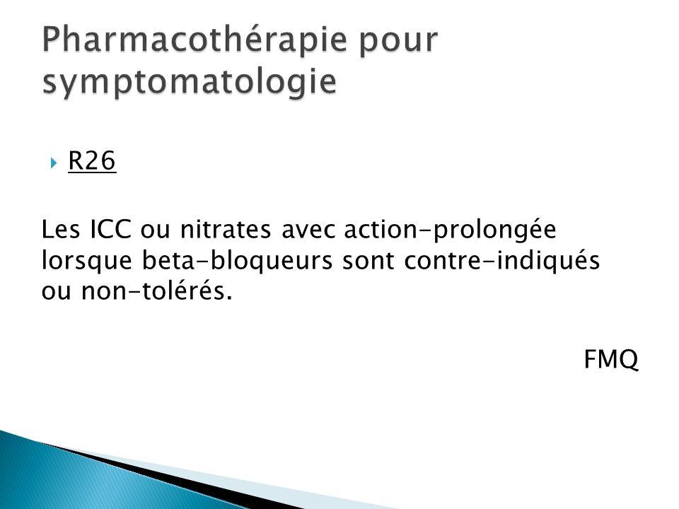 R26 Les ICC ou nitrates avec action-prolongée lorsque beta-bloqueurs sont contre-indiqués ou non-tolérés.