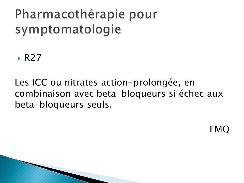 R27 Les ICC ou nitrates action-prolongée, en combinaison avec beta-bloqueurs si échec aux beta-bloqueurs seuls.