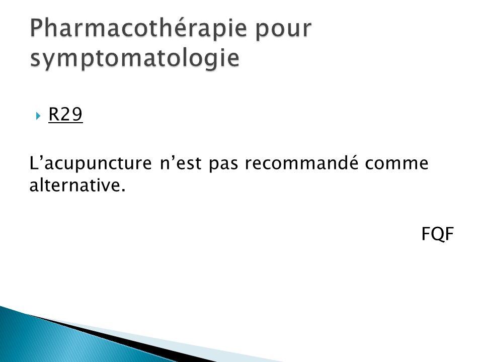 R29 Lacupuncture nest pas recommandé comme alternative. FQF